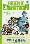 Frank Einstein and the EvoBlaster Belt (Frank Einstein series #4): Book Four - Jon Scieszka, Brian Biggs