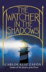 The Watcher in the Shadows - Carlos Ruiz Zafón