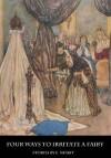 Four Ways to Irritate a Fairy - Edith Nesbit, Kristen Bancroft, H. R. Millar, SPENCER PRYSE, Arthur Rackham