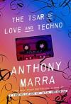 The Tsar of Love and Techno - Anthony Marra