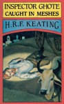 Inspector Ghote Caught in Meshes: An Academy Mystery (Inspector Ghote Series) - H.R.F Keating