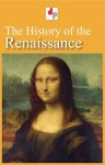 The History of the Renaissance (Illustrated) - Jacob Burkhardt, John Symonds, Giovanni Boccacio, Robert Comyn, Edward Gibbon, Henry Milman, Paterson Smyth