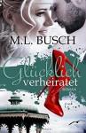 Glücklich verheiratet (Die Glücklich-Trilogie ) - M.L. Busch