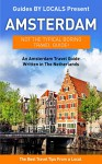 Amsterdam: By Locals - An Amsterdam Travel Guide Written In The Netherlands: The Best Travel Tips About Where to Go and What to See in Amsterdam, The Netherlands ... Travel to Amsterdam, Holland Travel Guide) - By Locals, Amsterdam