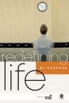 Redefining Life - Purpose: My Purpose - Margaret Feinberg, Eugene H. Peterson