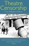 Theatre Censorship: From Walpole to Wilson - David Thomas, David Carlton, Anne Etienne