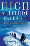 High Altitude Leadership: What the World's Most Forbidding Peaks Teach Us About Success (J-B US non-Franchise Leadership) - Chris Warner, Don Schmincke