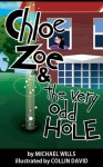 Chloe Zoe and the Very Odd Hole - Michael Wills, Collin David