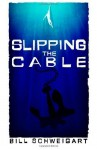 Slipping The Cable Paperback - October 16, 2012 - Bill Schweigart