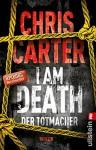 I Am Death. Der Totmacher: Thriller (Ein Hunter-und-Garcia-Thriller 7) - Chris Carter, Sybille Uplegger