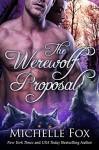 The Werewolf Proposal (Werewolf Romance) - Michelle Fox