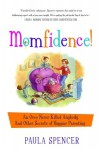 Momfidence!: An Oreo Never Killed Anybody and Other Secrets of Happier Parenting - Paula Spencer