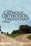 For Our Catholic, Orthodox, and Protestant Friends - Dan Kane