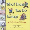 What Did You Do Today?: The First Day of School - Toby Forward, Carol Thompson