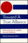 Toward a True Alliance: Restructuring U.S.-Japan Security Relations - Mike M. Mochizuki