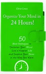 Organize Your Mind in 24 Hours!: 50 Best Strategies to Declutter Your Mind, Live a Happier Life, and Improve Your Focus in the Way You Want - Christ Lewis, Laura Lewis