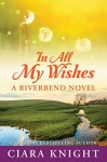 In All My Wishes (Riverbend Book 1) - Ciara Knight, Cora Artz, Emily Sewell