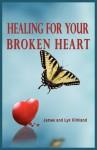Healing for Your Broken Heart - James Kirkland, Lyn Kirkland