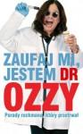 Zaufaj mi, jestem dr Ozzy. Porady rockmana, który przetrwał - Chris Ayres, Ozzy Osbourne, Dariusz Kopociński