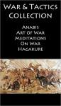 War Books Collection - Includes COMPLETE TEXTS of Art of War, Meditations, Anabasis, On War & Hagakure - [NOOK OPTIMIZED] - Carl von Clausewitz, Marcus Aurelius, Sun Tzu, Xenophon
