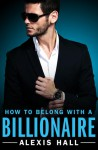 How to Belong with a Billionaire - Alexis Hall