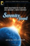 Serenity Found: More Unauthorized Essays on Joss Whedon's Firefly Universe - Leah Wilson, Jane Espenson