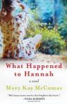 What Happened to Hannah - Mary Kay McComas