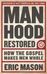Manhood Restored: How the Gospel Makes Men Whole - Eric Mason, Matt Chandler, Tony Evans