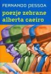 Poezje zebrane Alberta Caeiro. Heteronimia - Fernando Pessoa