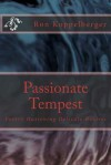 Passionate Tempest: Poetry Hastening Delicate Desires - Ron W. Koppelberger Jr.