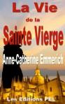 Vie de la Sainte Vierge (Collection Anne-Catherine Emmerich) (French Edition) - Clément Brentano, Anne-Catherine Emmerich, Muriel Trenquier, l'Abbé Louis Marie Edmond de CAZALES
