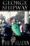 The Paladin (Walter Tirel Book 1) - George Shipway, Brent Meske, Christopher Posner, Rebecca Posner