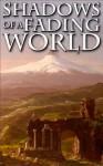 Shadows of a Fading World - Ian Creasey, Robin Wyatt Dunn, Rhonda Eikamp, Christine Frost, Neal F. Litherland, Michael Mina, David J. West, Robert MacAnthony
