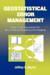 Geostatistical Error Management: Quantifying Uncertainty for Environmental Sampling and Mapping - Jeffrey C. Myers, Wayne Myers