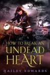 How to Break an Undead Heart - Hailey Edwards