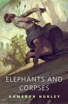 Elephants and Corpses: A Tor.Com Original - Kameron Hurley