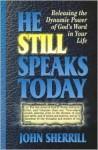 He Still Speaks Today: Releasing the Dynamic Power of God's Word in Your Life - John Sherrill