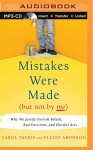 Mistakes Were Made (But Not by Me): Why We Justify Foolish Beliefs, Bad Decisions, and Hurtful Acts - Carol Tavris, Elliot Aronson, Marsha Mercant, Joe Barrett