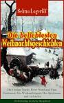 Die beliebtesten Weihnachtsgeschichten von Selma Lagerlöf: Die Heilige Nacht, Peter Nord und Frau Fastenzeit, Ein Weihnachtsgast, Der Spielmann und viel ... Kindlein von Bethlehem, Die Lichtflamme... - Selma Lagerlöf