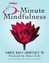 5 Minute Mindfulness: Simple Daily Shortcuts To Transform Your Life - David B. Dillard-Wright, Heidi E. Spear, Paula Munier