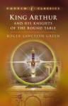 King Arthur and His Knights of the Round Table (Puffin Classics) - Roger Lancelyn Green