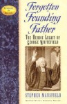 Forgotten Founding Father: The Heroic Legacy of George Whitefield - Stephen Mansfield