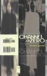 Channel Zero - Brian Wood