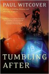 Tumbling After: A Novel - Paul Witcover