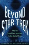 Beyond Star Trek - Physics From Alien Invasions to the End of Time - Lawrence M. Krauss