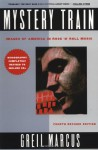Mystery Train: Images of America in Rock 'n' Roll - Greil Marcus