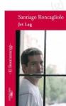 Jet Lag - Santiago Roncagliolo