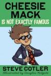 Cheesie Mack Is Not Exactly Famous - Steve Cotler, Douglas Holgate