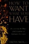 How to Want What You Have: Discovering the Magic and Grandeur of Ordinary Existence - Timothy Miller