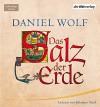 Das Salz der Erde - Daniel Wolf, Johannes Steck, Der Hörverlag